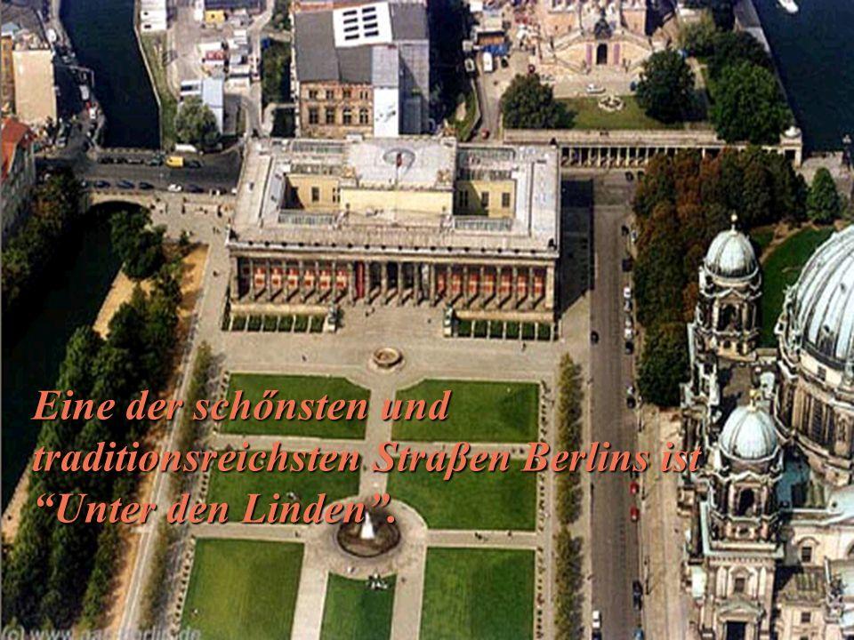 Eine der schőnsten und traditionsreichsten Straβen Berlins ist Unter den Linden.