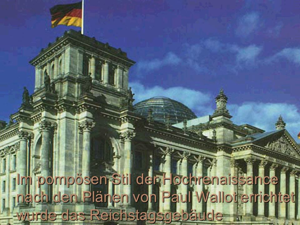 Im pompösen Stil der Hochrenaissance nach den Plänen von Paul Wallot errichtet wurde das Reichstagsgebäude