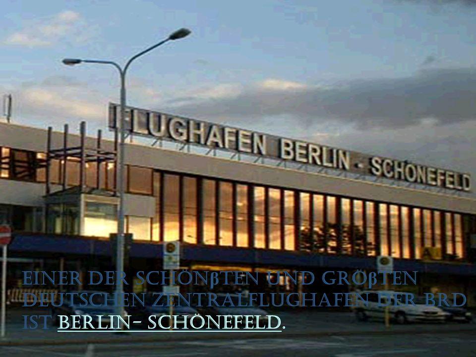 Einer der schön β ten und grö β ten deutschen Zentralflughafen der BRD ist Berlin- Schönefeld.