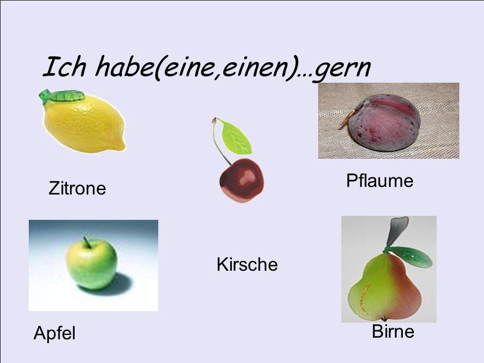 Ich habe(eine,einen)…gern Zitrone Pflaume Apfel Birne Kirsche