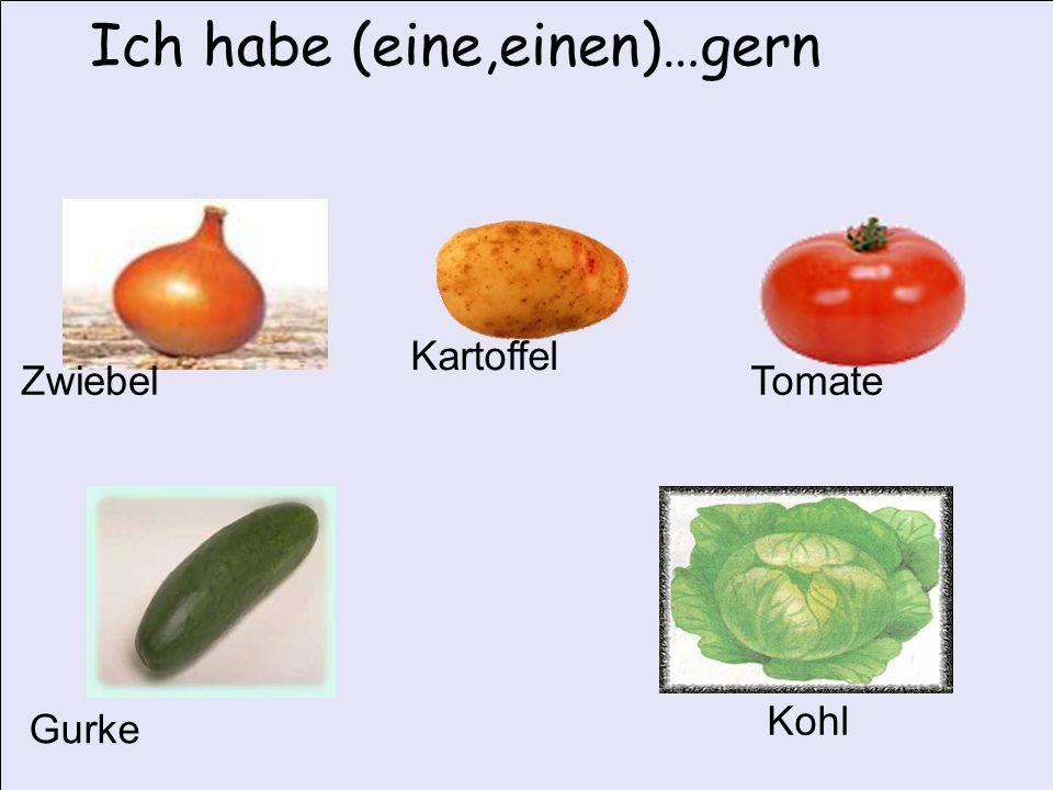 Ich habe (eine,einen)…gern Zwiebel Kartoffel Tomate Gurke Kohl
