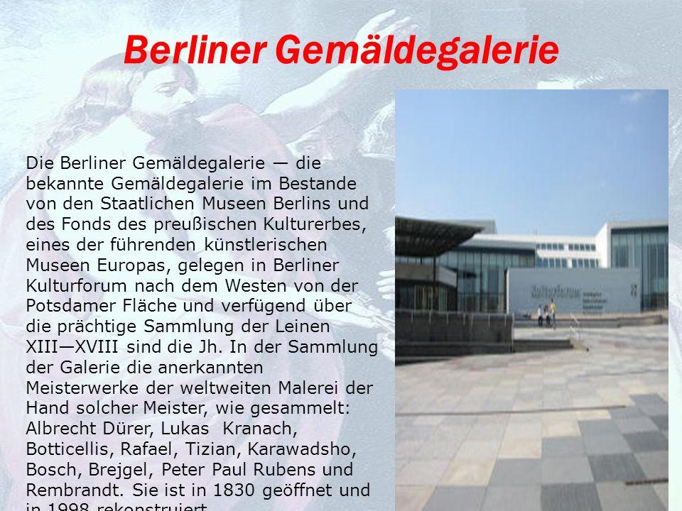 Berliner Gemäldegalerie Die Berliner Gemäldegalerie die bekannte Gemäldegalerie im Bestande von den Staatlichen Museen Berlins und des Fonds des preußischen Kulturerbes, eines der führenden künstlerischen Museen Europas, gelegen in Berliner Kulturforum nach dem Westen von der Potsdamer Fläche und verfügend über die prächtige Sammlung der Leinen XIIIXVIII sind die Jh.