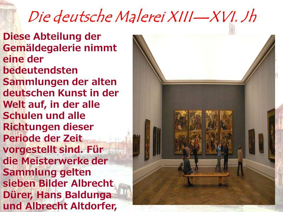 Die deutsche Malerei XIIIXVI. Jh Diese Abteilung der Gemäldegalerie nimmt eine der bedeutendsten Sammlungen der alten deutschen Kunst in der Welt auf,