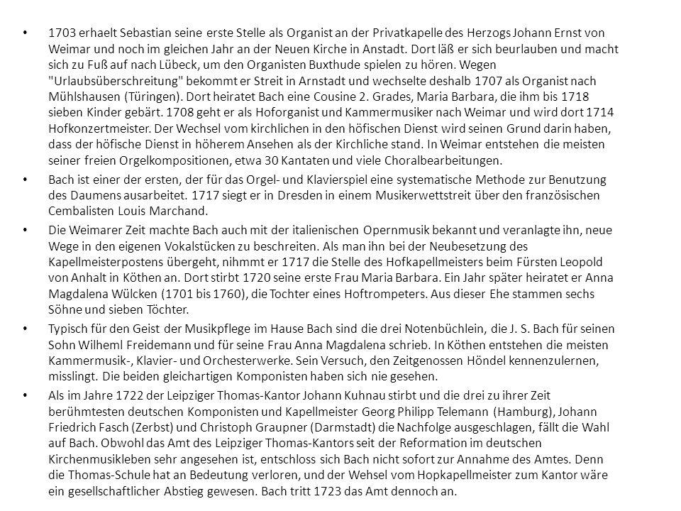 1703 erhaelt Sebastian seine erste Stelle als Organist an der Privatkapelle des Herzogs Johann Ernst von Weimar und noch im gleichen Jahr an der Neuen
