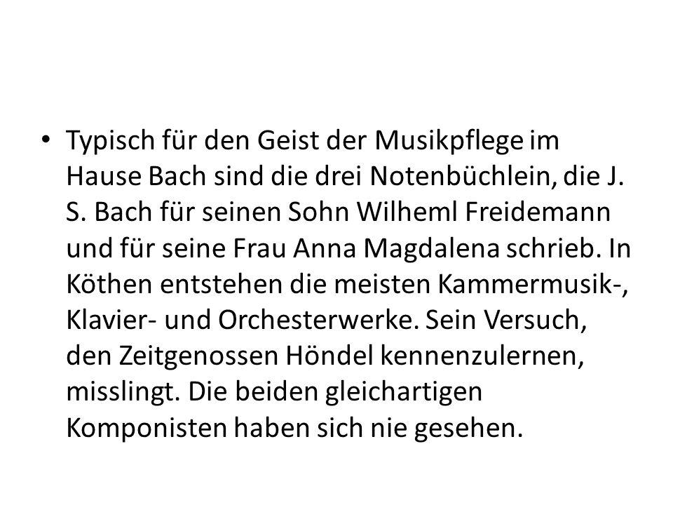 Typisch für den Geist der Musikpflege im Hause Bach sind die drei Notenbüchlein, die J. S. Bach für seinen Sohn Wilheml Freidemann und für seine Frau