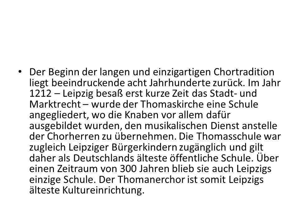 Der Beginn der langen und einzigartigen Chortradition liegt beeindruckende acht Jahrhunderte zurück. Im Jahr 1212 – Leipzig besaß erst kurze Zeit das