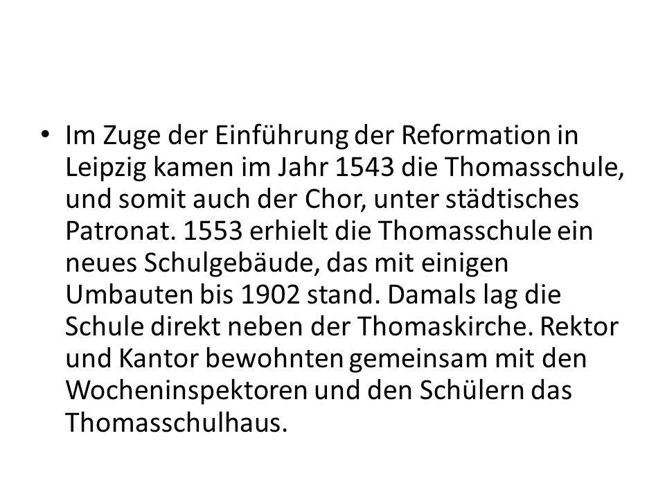 Im Zuge der Einführung der Reformation in Leipzig kamen im Jahr 1543 die Thomasschule, und somit auch der Chor, unter städtisches Patronat. 1553 erhie