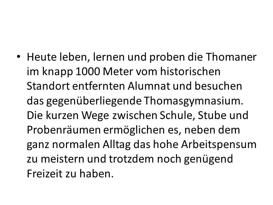 Heute leben, lernen und proben die Thomaner im knapp 1000 Meter vom historischen Standort entfernten Alumnat und besuchen das gegenüberliegende Thomas