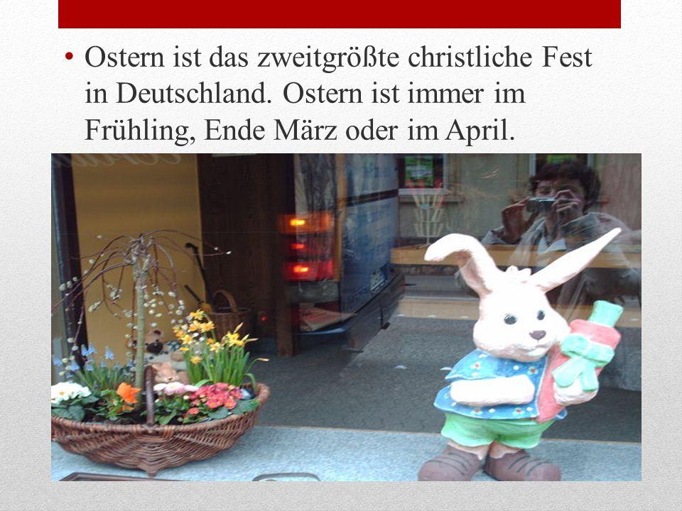 Ostern ist das zweitgrößte christliche Fest in Deutschland. Ostern ist immer im Frühling, Ende März oder im April. 2