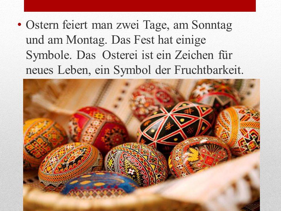 Ostern feiert man zwei Tage, am Sonntag und am Montag. Das Fest hat einige Symbole. Das Osterei ist ein Zeichen für neues Leben, ein Symbol der Frucht