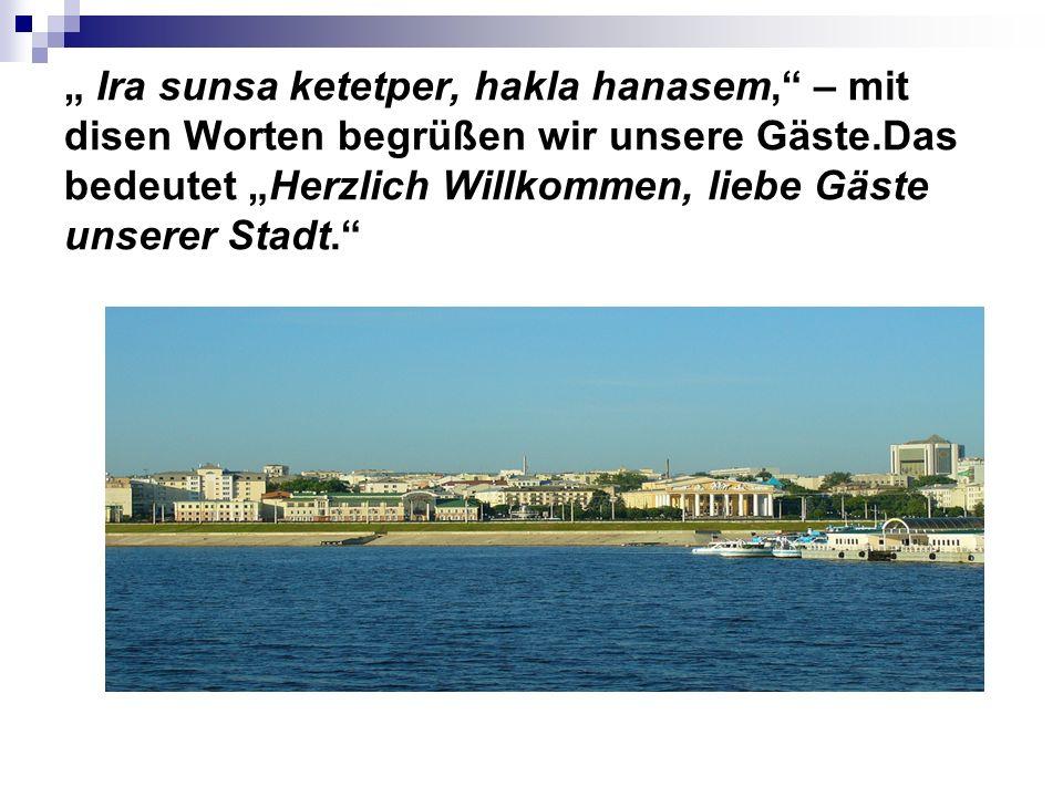 Ira sunsa ketetper, hakla hanasem, – mit disen Worten begrüßen wir unsere Gäste.Das bedeutet Herzlich Willkommen, liebe Gäste unserer Stadt.