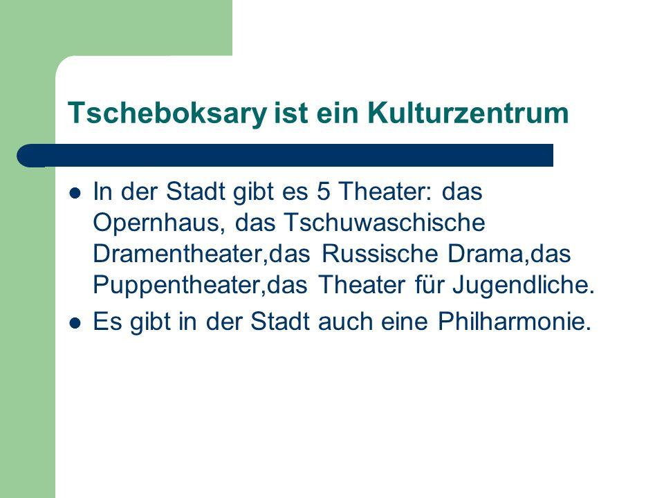 Tscheboksary ist ein Kulturzentrum In der Stadt gibt es 5 Theater: das Opernhaus, das Tschuwaschische Dramentheater,das Russische Drama,das Puppentheater,das Theater für Jugendliche.