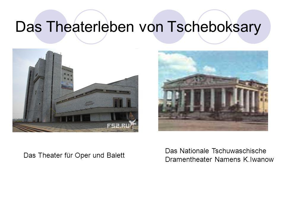 Das Theaterleben von Tscheboksary Das Theater für Oper und Balett Das Nationale Tschuwaschische Dramentheater Namens K.Iwanow