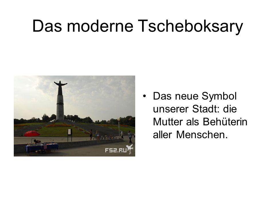 Das moderne Tscheboksary Das neue Symbol unserer Stadt: die Mutter als Behüterin aller Menschen.