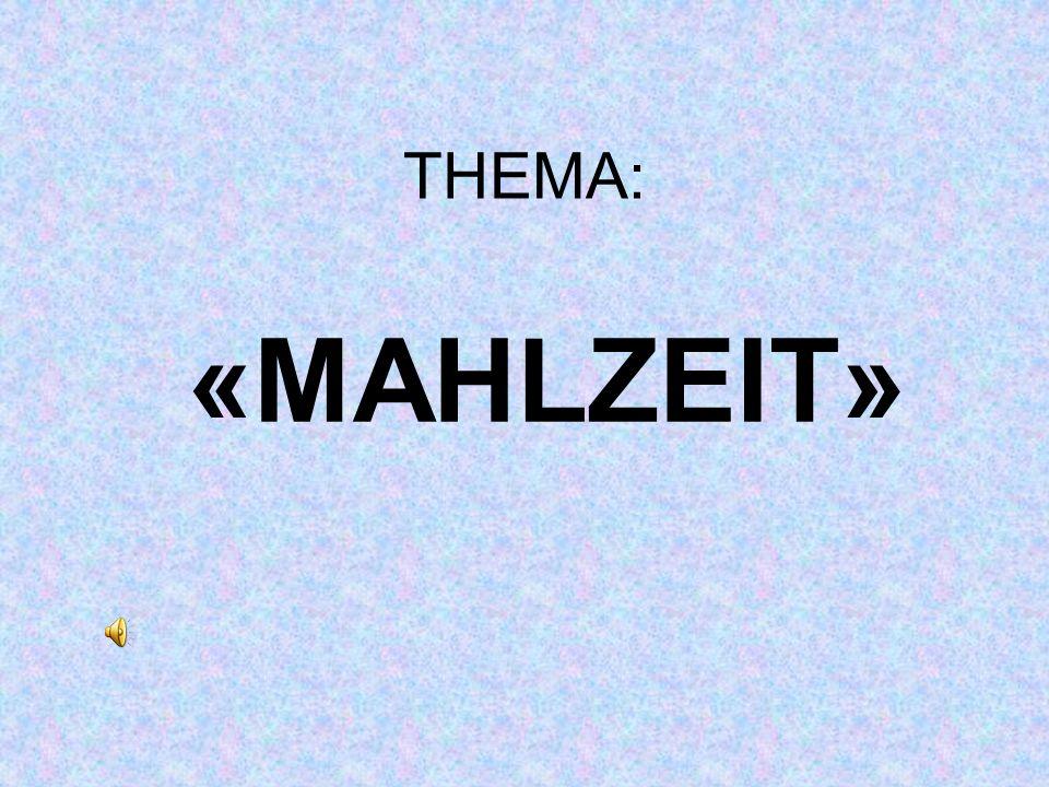 THEMA: «MAHLZEIT»