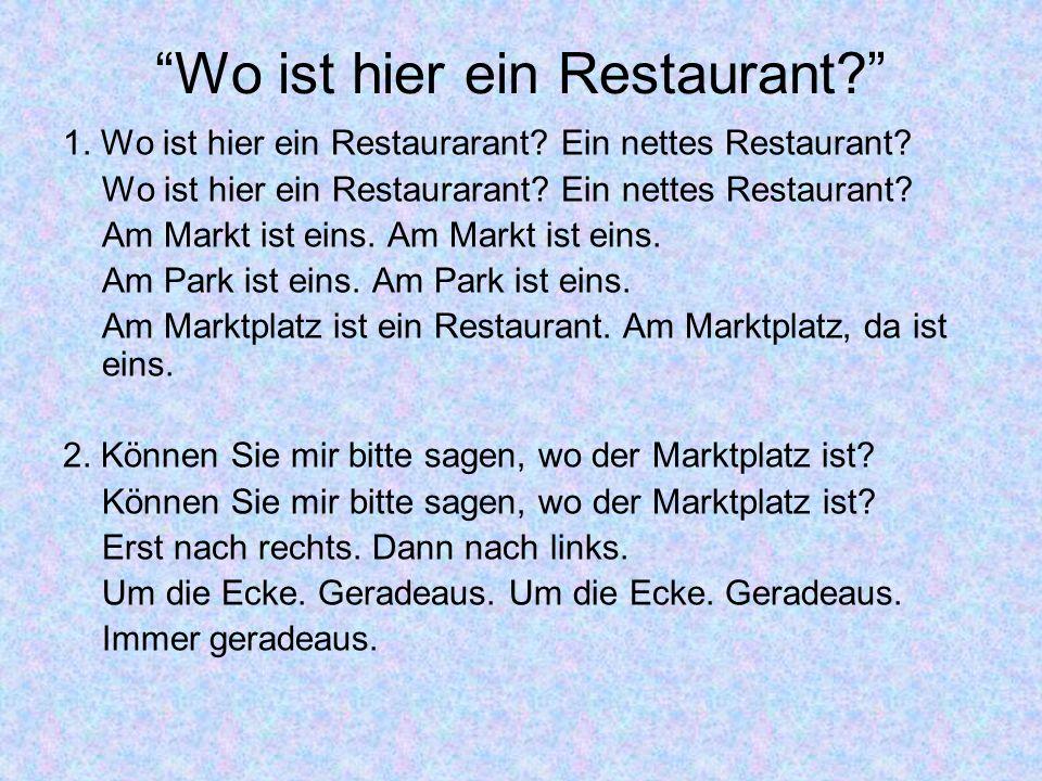 Wo ist hier ein Restaurant? 1. Wo ist hier ein Restaurarant? Ein nettes Restaurant? Wo ist hier ein Restaurarant? Ein nettes Restaurant? Am Markt ist