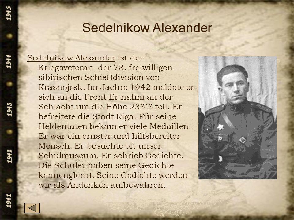 Sedelnikow Alexander Sedelnikow Alexander ist der Kriegsveteran der 78. freiwilligen sibirischen SchieBdivision von Krasnojrsk. Im Jachre 1942 meldete