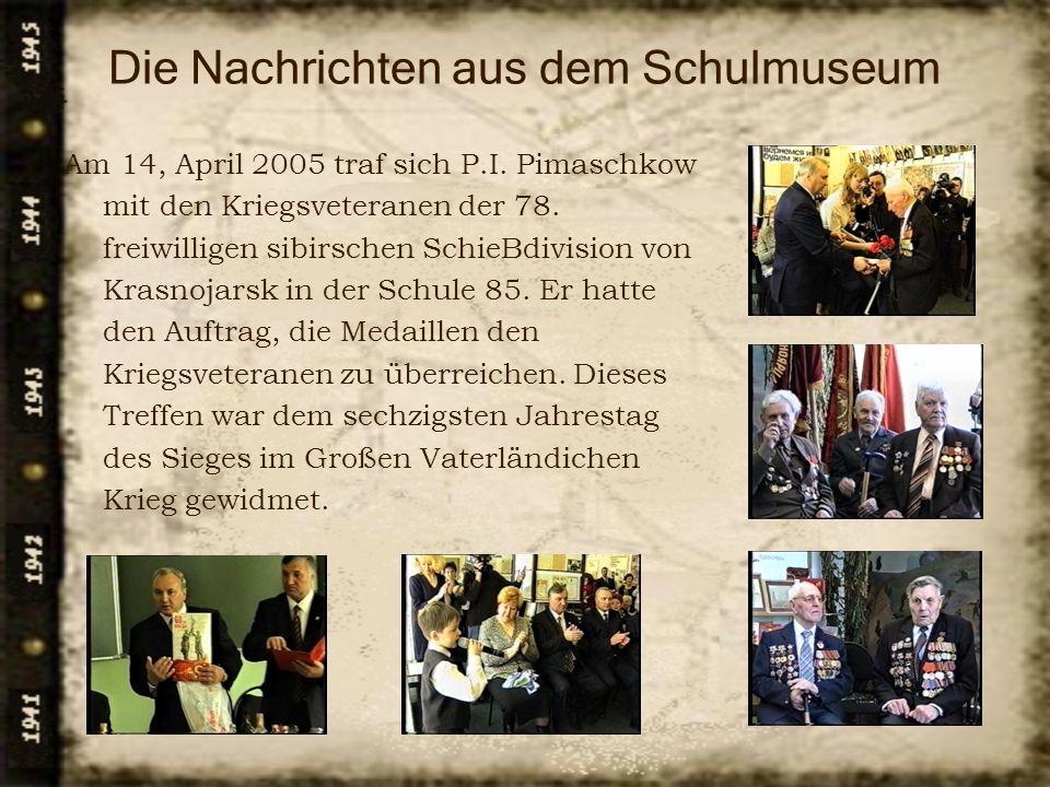 Die Nachrichten aus dem Schulmuseum Am 14, April 2005 traf sich P.I. Pimaschkow mit den Kriegsveteranen der 78. freiwilligen sibirschen SchieBdivision