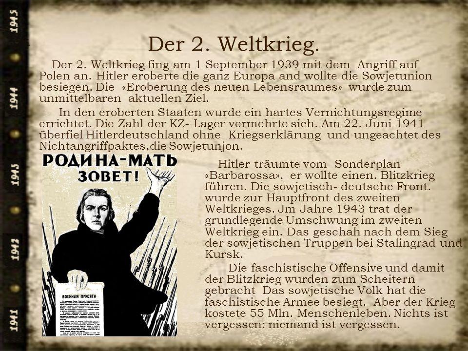 Der 2. Weltkrieg. Der 2. Weltkrieg fing am 1 September 1939 mit dem Angriff auf Polen an. Hitler eroberte die ganz Europa and wollte die Sowjetunion b