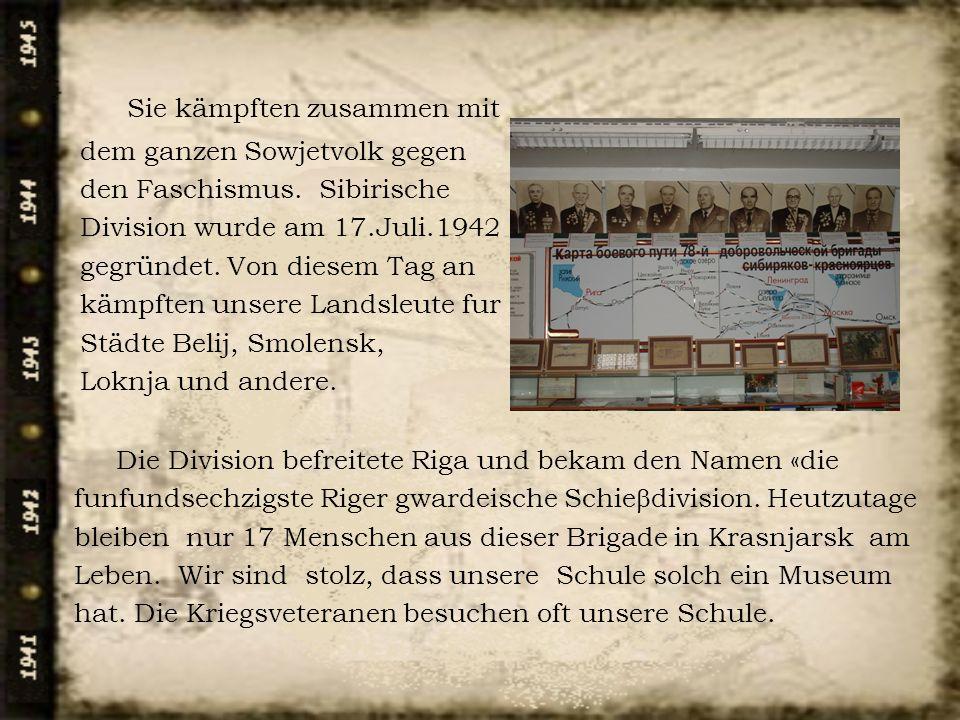 Sie kämpften zusammen mit dem ganzen Sowjetvolk gegen den Faschismus. Sibirische Division wurde am 17.Juli.1942 gegründet. Von diesem Tag an kämpften