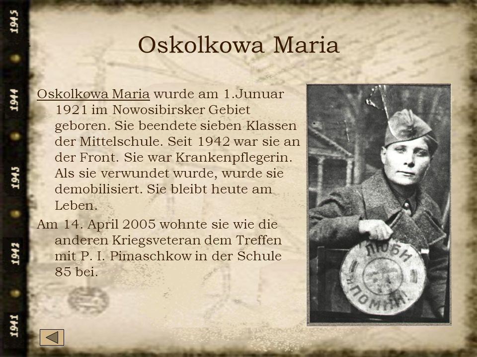 Oskolkowa Maria Oskolkowa Maria wurde am 1.Junuar 1921 im Nowosibirsker Gebiet geboren. Sie beendete sieben Klassen der Mittelschule. Seit 1942 war si
