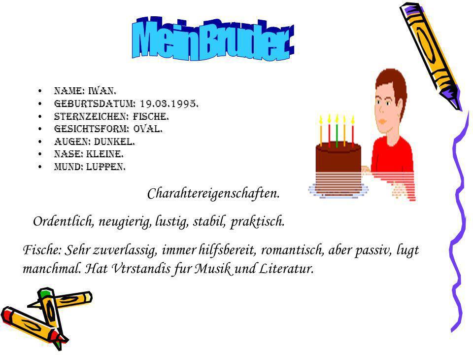 Name: Iwan.Geburtsdatum: 19.03.1995. Sternzeichen: Fische.