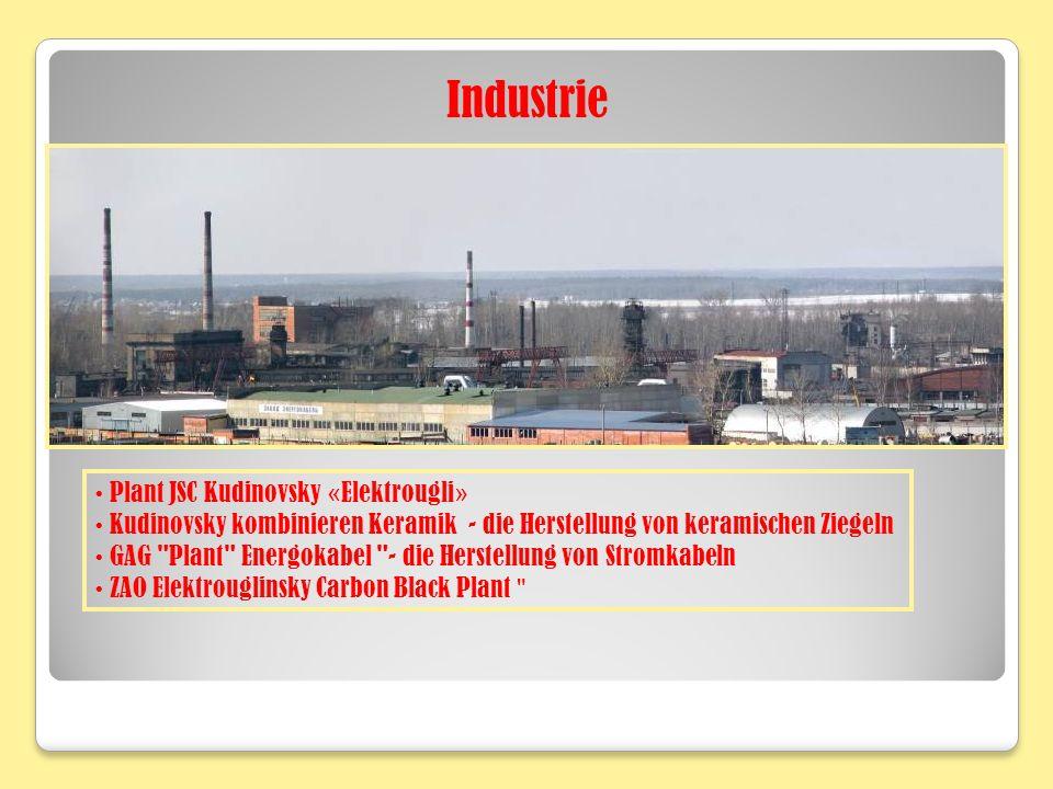 Plant JSC Kudinovsky « Elektrougli » Kudinovsky kombinieren Keramik - die Herstellung von keramischen Ziegeln GAG Plant Energokabel - die Herstellung von Stromkabeln ZAO Elektrouglinsky Carbon Black Plant Industrie