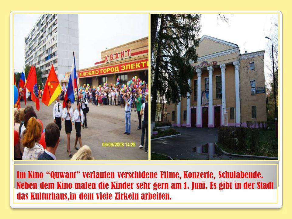 Im Kino Quwant verlaufen verschidene Filme, Konzerte, Schulabende. Neben dem Kino malen die Kinder sehr gern am 1. Juni. Es gibt in der Stadt das Kult
