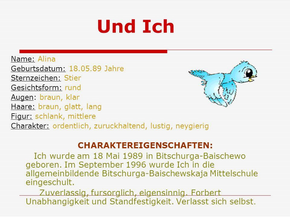 Und Ich Name: Alina Geburtsdatum: 18.05.89 Jahre Sternzeichen: Stier Gesichtsform: rund Augen: braun, klar Haare: braun, glatt, lang Figur: schlank, m