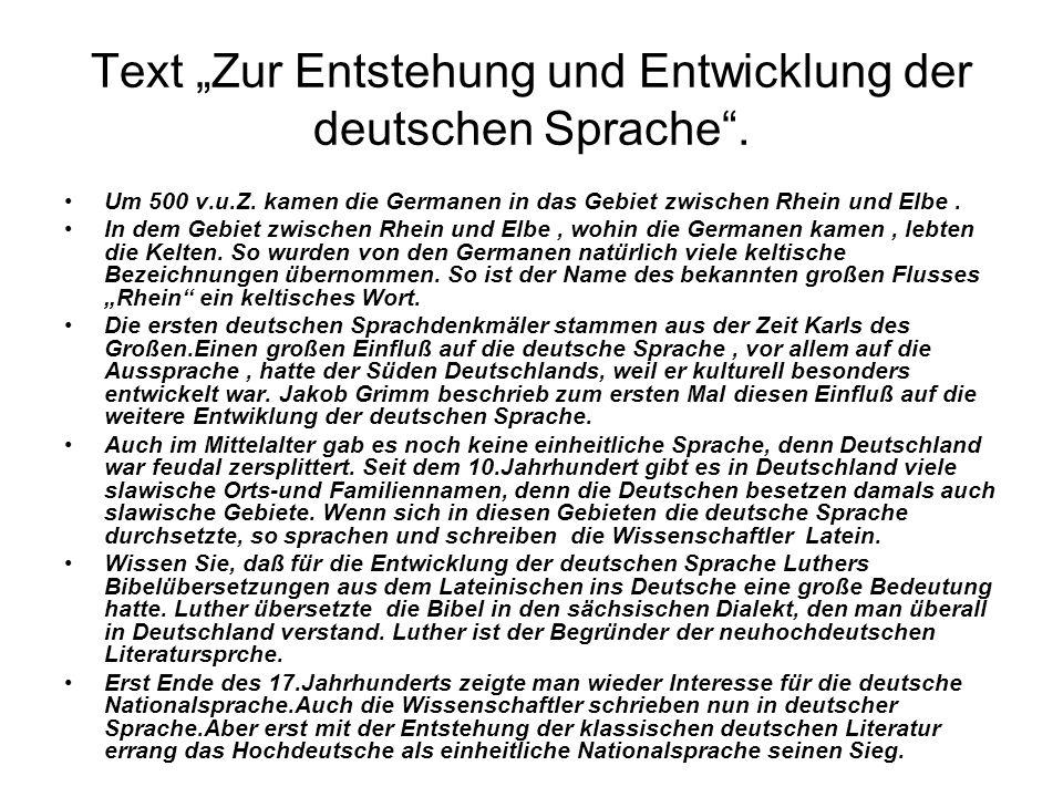 Text Zur Entstehung und Entwicklung der deutschen Sprache. Um 500 v.u.Z. kamen die Germanen in das Gebiet zwischen Rhein und Elbe. In dem Gebiet zwisc
