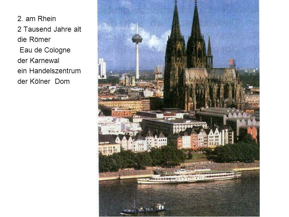 2. am Rhein 2 Tausend Jahre alt die Römer Eau de Cologne der Karnewal ein Handelszentrum der Kölner Dom