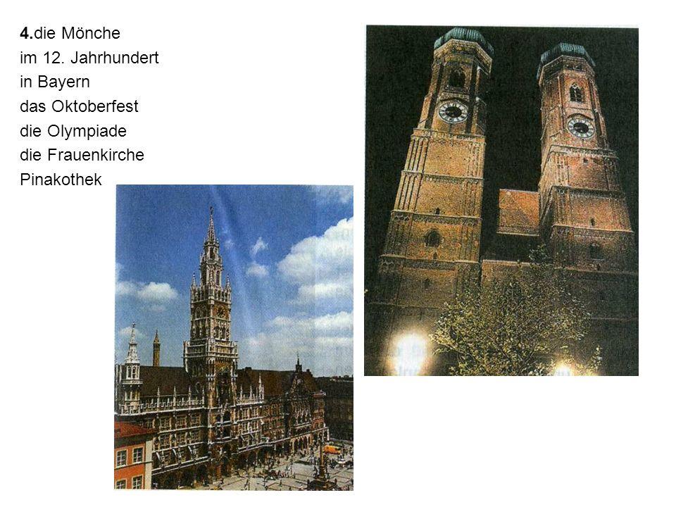 4.die Mönche im 12. Jahrhundert in Bayern das Oktoberfest die Olympiade die Frauenkirche Pinakothek