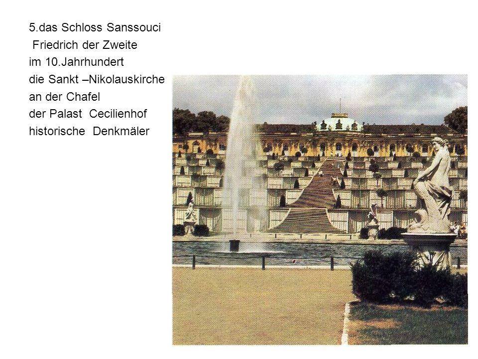 5.das Schloss Sanssouci Friedrich der Zweite im 10.Jahrhundert die Sankt –Nikolauskirche an der Chafel der Palast Cecilienhof historische Denkmäler