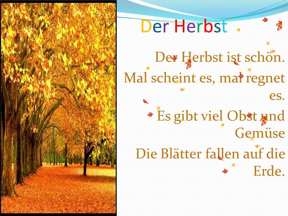 Der HerbstDer Herbst Der Herbst ist schön. Mal scheint es, mal regnet es. Es gibt viel Obst und Gemüse Die Blätter fallen auf die Erde.