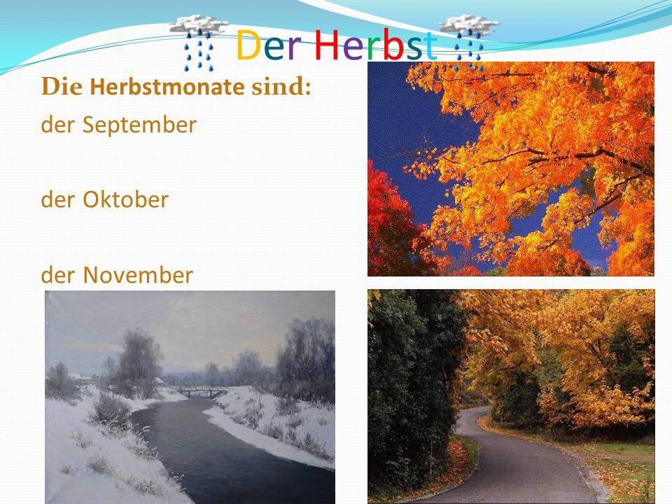 Der HerbstDer Herbst Die Herbstmonate sind: der September der Oktober der November
