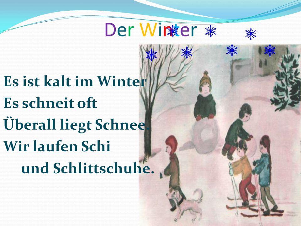 Der WinterDer Winter Es ist kalt im Winter Es schneit oft Überall liegt Schnee. Wir laufen Schi und Schlittschuhe.