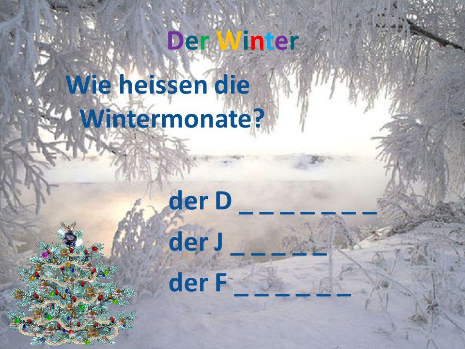Der WinterDer Winter Wie heissen die Wintermonate? der D _ _ _ _ _ _ _ der J _ _ _ _ _ der F _ _ _ _ _ _