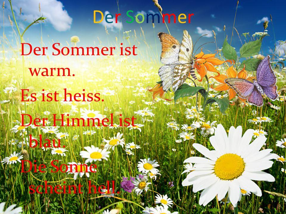 Der SommerDer Sommer Der Sommer ist warm. Es ist heiss. Der Himmel ist blau. Die Sonne scheint hell.