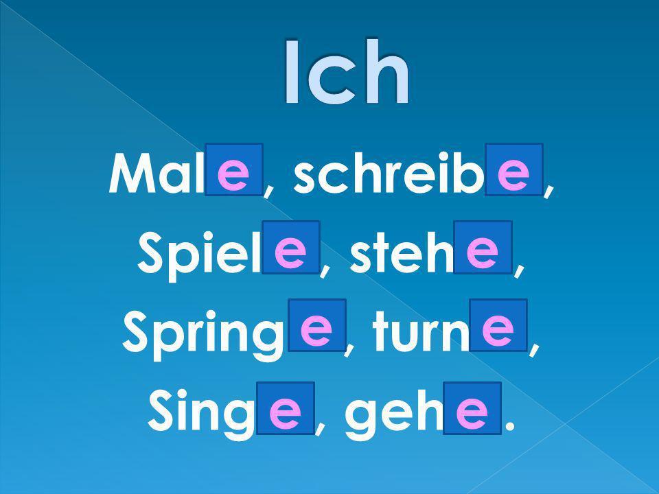 Mal…, schreib…, Spiel…, steh…, Spring…, turn…, Sing…, geh…. ee ee ee ee