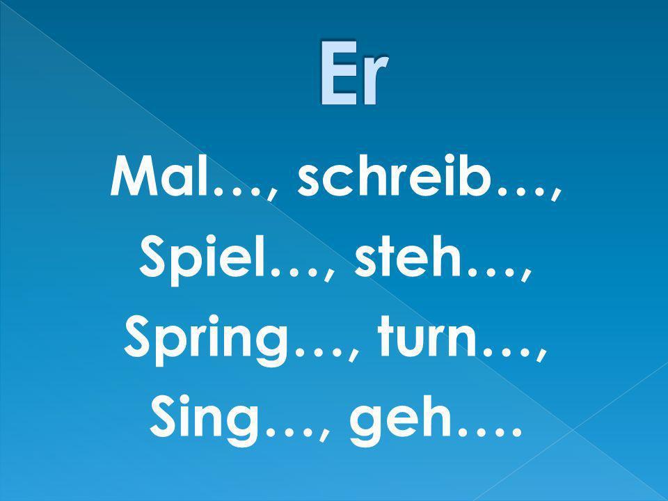 Mal…, schreib…, Spiel…, steh…, Spring…, turn…, Sing…, geh….