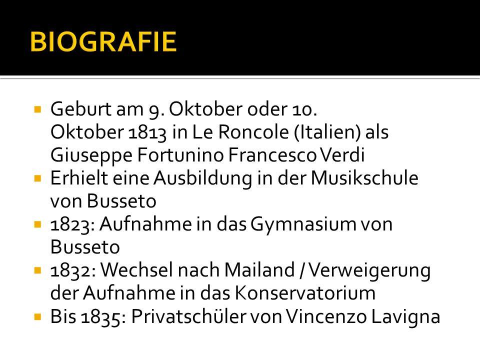 Geburt am 9. Oktober oder 10. Oktober 1813 in Le Roncole (Italien) als Giuseppe Fortunino Francesco Verdi Erhielt eine Ausbildung in der Musikschule v
