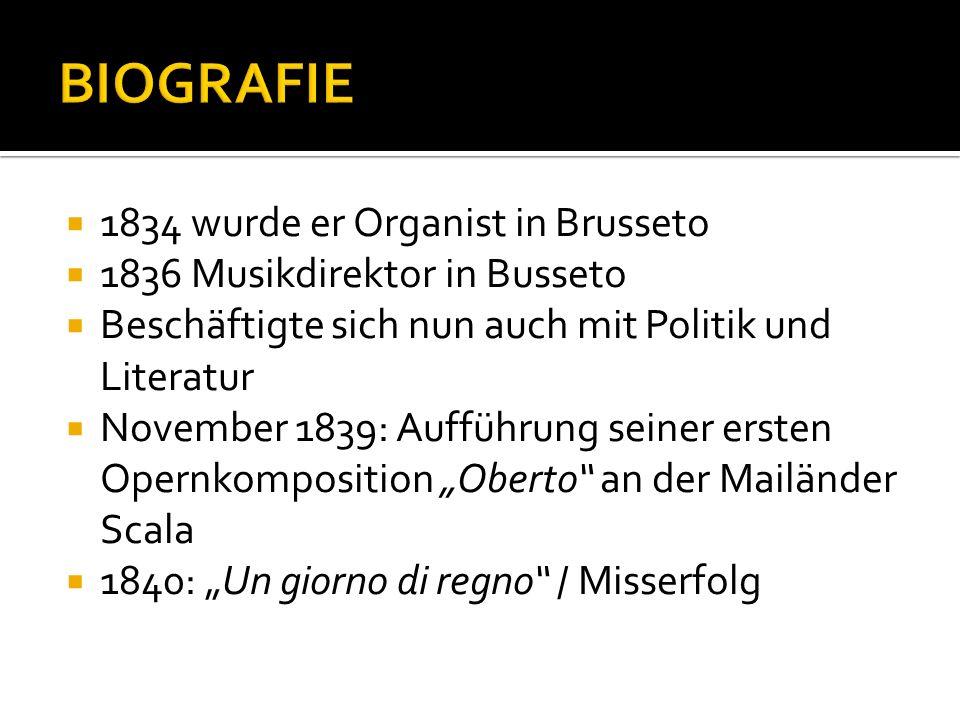 1834 wurde er Organist in Brusseto 1836 Musikdirektor in Busseto Beschäftigte sich nun auch mit Politik und Literatur November 1839: Aufführung seiner