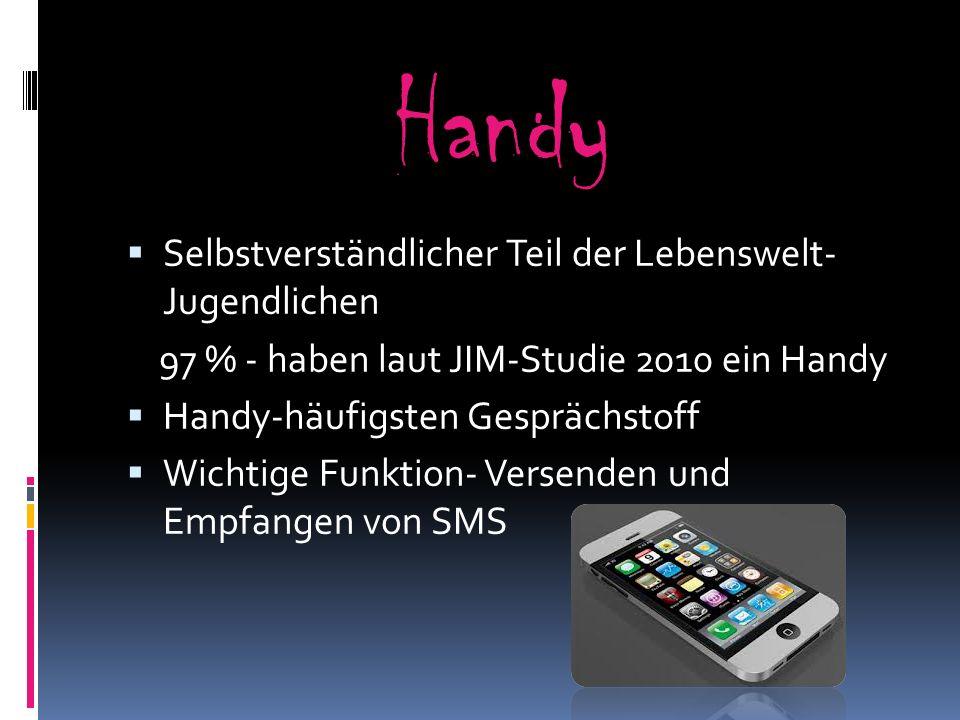 Handy Selbstverständlicher Teil der Lebenswelt- Jugendlichen 97 % - haben laut JIM-Studie 2010 ein Handy Handy-häufigsten Gesprächstoff Wichtige Funkt