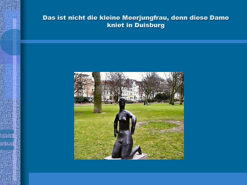 Das ist nicht die kleine Meerjungfrau, denn diese Dame kniet in Duisburg