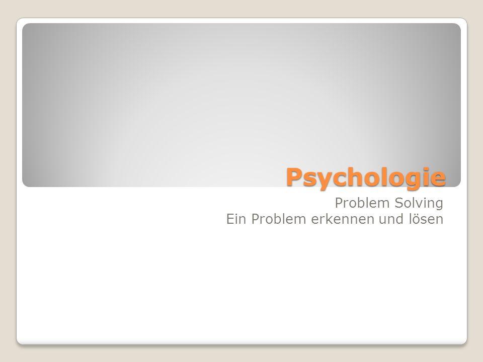 Psychologie Problem Solving Ein Problem erkennen und lösen