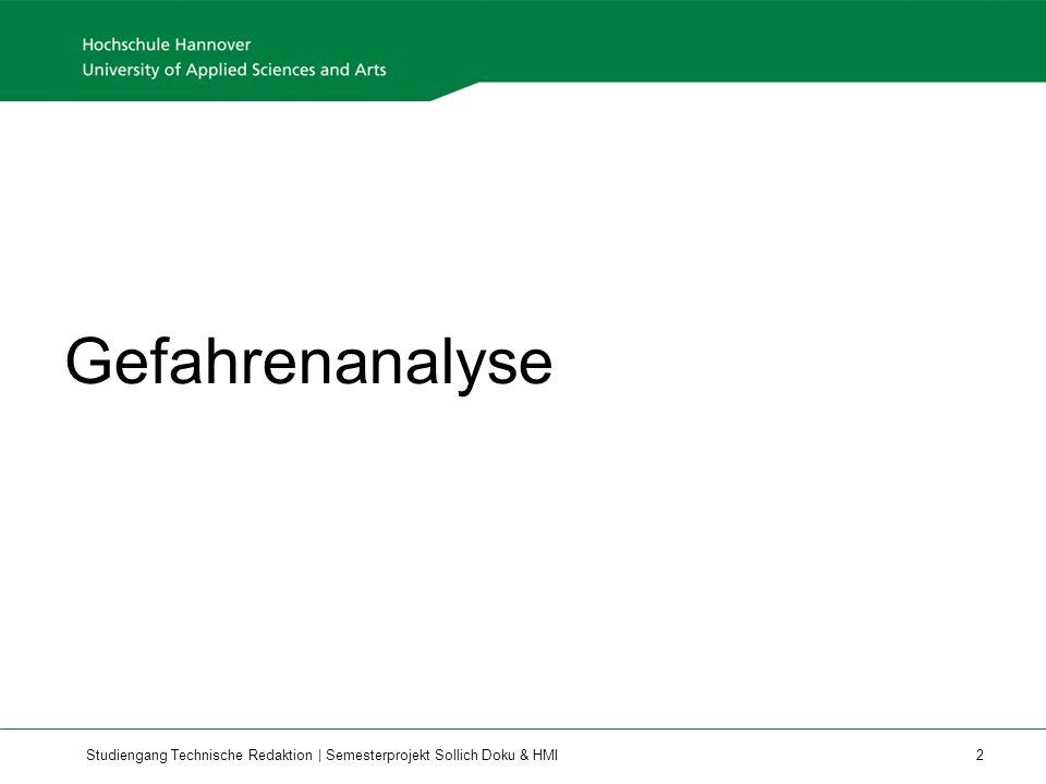 Studiengang Technische Redaktion | Semesterprojekt Sollich Doku & HMI 3 Sinn einer Gefahrenanalyse Ziel Anwendungsbeispiel Gefahrenanalyse