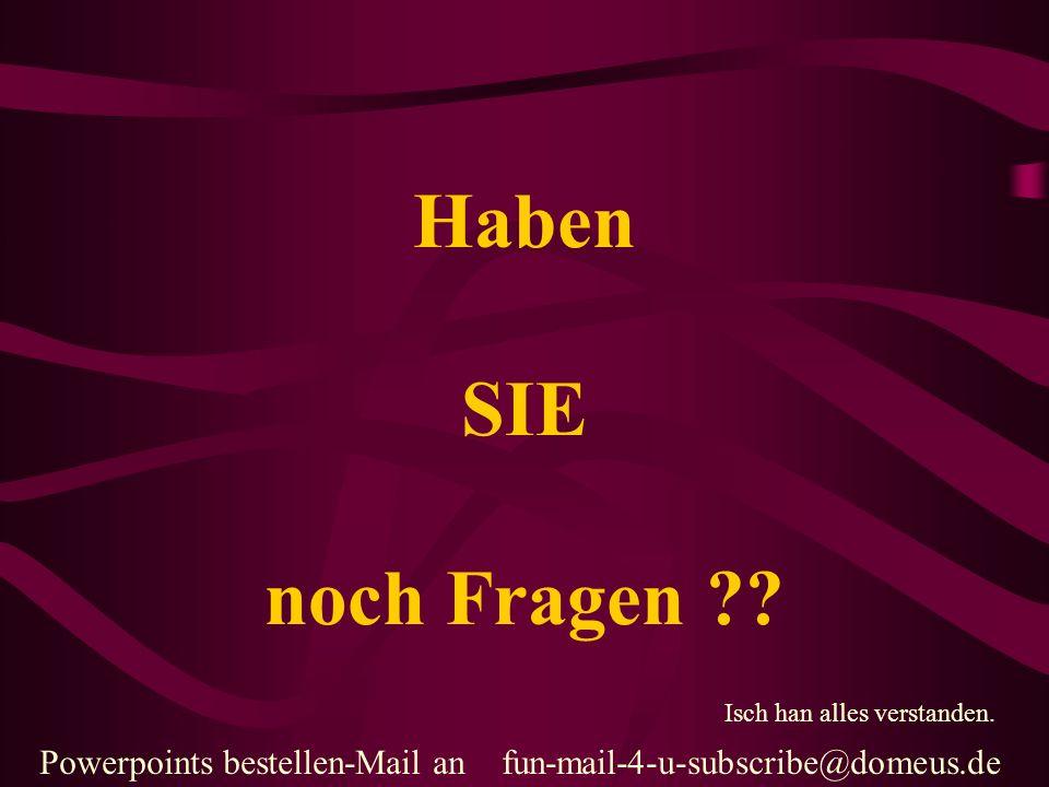 Powerpoints bestellen-Mail an fun-mail-4-u-subscribe@domeus.de Haben SIE noch Fragen .