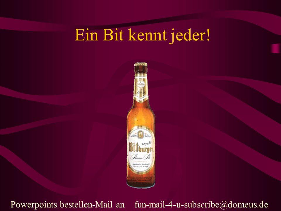 Powerpoints bestellen-Mail an fun-mail-4-u-subscribe@domeus.de Ein Byte sind 8 Bit: