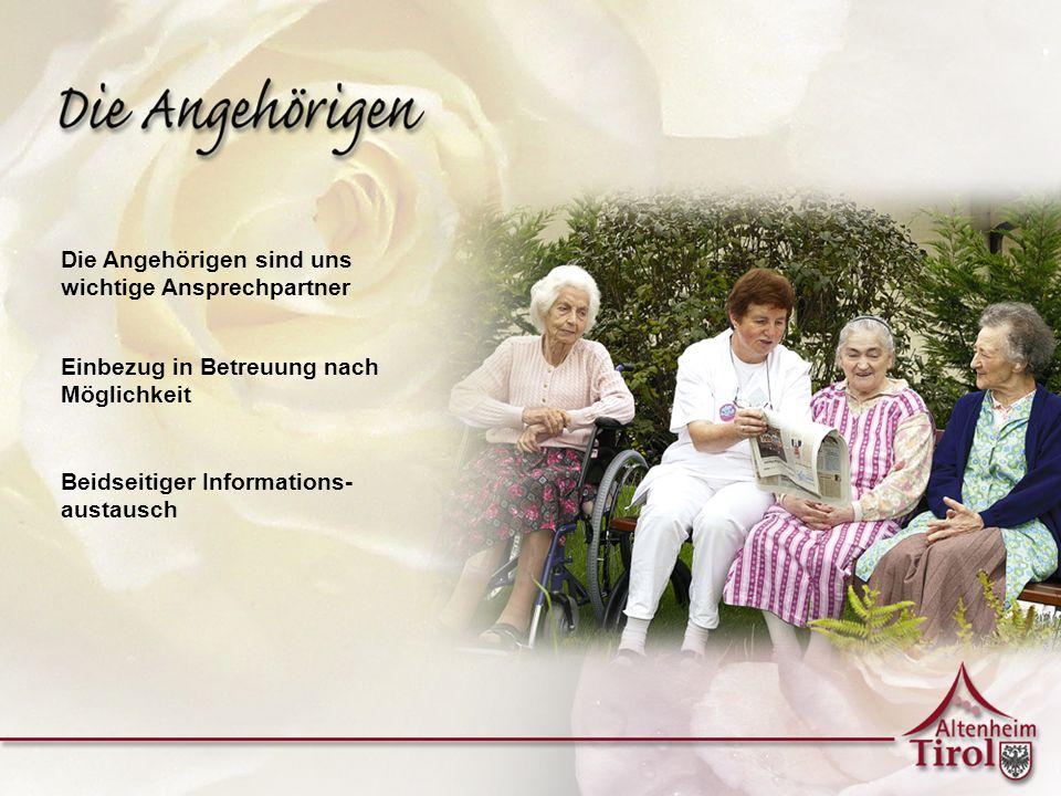 Die Angehörigen sind uns wichtige Ansprechpartner Einbezug in Betreuung nach Möglichkeit Beidseitiger Informations- austausch