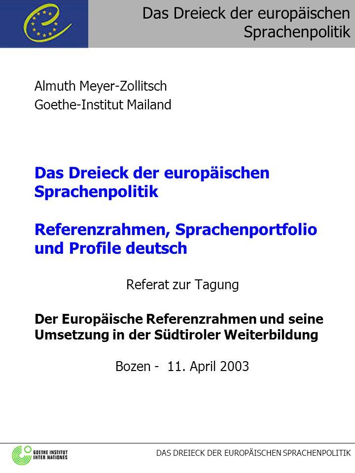 DAS DREIECK DER EUROPÄISCHEN SPRACHENPOLITIK Schluss Hinweise zum Bestellen der Materialien: Profile deutsch - Langenscheidt Verlag ISBN 3-468-49463-7 (Buch und CD-ROM ins Buch eingelegt), 36 Euro Gemeinsamer europäischer Referenzrahmen für Sprachen: lernen, lehren, beurteilen - Langenscheidt Verlag ISBN:3-468-49469-6, 19,95 Euro online-Bestellung über: www.langenscheidt.de Website des Europarats zum Europäischen Sprachenportfolio: http://culture.coe.int/portfolio Bestelladresse für das EAQUALS- Sprachenportfolio: http://www.eaquals.org/ Vielen Dank für Ihre Aufmerksamkeit .